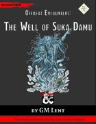 Offbeat Encounters: The Well of Suka Damu