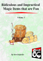 Ridiculous and Impractical Magic Items that are Fun Volume 5