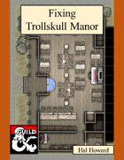 Fixing Trollskull Manor