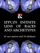 Iz'Puz's Inifinte Lens of Races and Archetypes - 47 race options and 18 subclasses