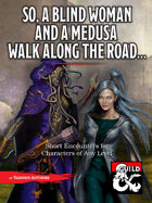 So, a Blind Woman and a Medusa Walk Along the Road…