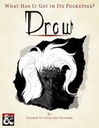 What Has It Got in Its Pocketses? Drow!