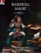 Residual Magic (Sorcerer Savant Subclass)
