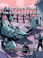 Everyone Plows the Graveyard Farm