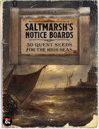 Saltmarsh's Notice Boards: 30 Quest Seeds for Nautical Campaigns