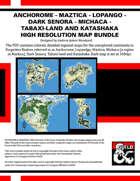 Anchorome - Maztica - Lopango - Dark Senora - Michaca - Tabaxi-land and Katashaka High Resolution Map Bundle