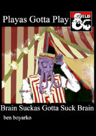 Playas Gotta Play, Brain Suckas Gotta Suck Brain