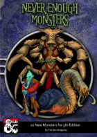 Never Enough Monsters: 20 New Monsters for 5e