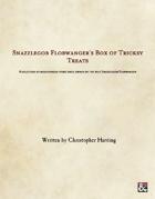 Snazzlegob Flobwanger's Box of Tricksy Treats
