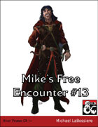 Mike's Free Encounter #13: River Pirates