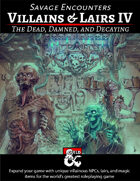 Villains & Lairs IV - the Dead, Damned, & Decaying