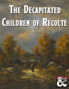 The Decapitated Children of Recolte