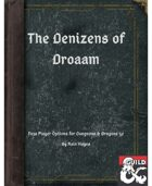 Denizens of Droaam - New Player Options for 5e