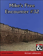 Mike's Free Encounter #32: Ancient Aqueduct