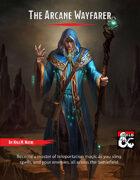 The Arcane Wayfarer - a Wizard Sub-Class