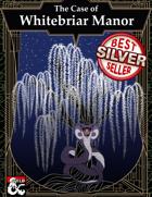 Case of Whitebriar Manor - Campaign