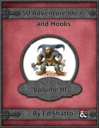 50 Adventure Ideas and Hooks Volume III