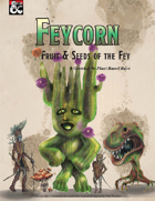 Feycorn: Fruit and Seeds of the Fey
