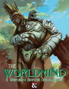Artificer Specialization: The Worldmind