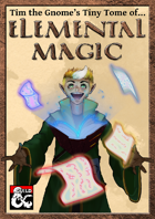 Tim the Gnome's Tiny Tome of Elemental Magic