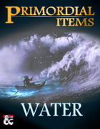 Primordial Items: Water (5e)
