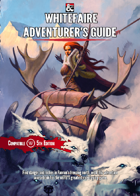THE WHITEFAIRE ADVENTURERS GUIDE: A PLAYER AND DM SUPPLEMENT
