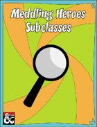 Meddling Heroes Subclasses