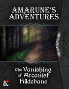 Amarune's Adventures: The Vanishing of Arcanist Hildebane