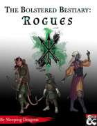The Bolstered Bestiary: Rogues
