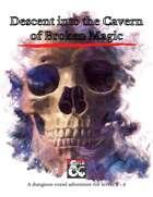 (5e, Lvl 3) Descent into the Cavern of Broken Magic