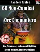 60 Non-Combat Orc Encounters