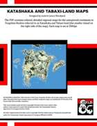 Katashaka and Tabaxi-land Maps