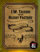 J.W. Talcum and the Blight Factory