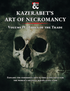 Kazerabet's Art of Necromancy Volume IV: Tools of the Trade