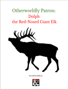 Otherworldly Patron: Dolph the Red-Nosed Giant Elk