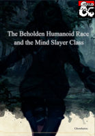The Beholden Race & The Mind Slayer Class