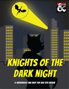 Knights of the Dark Night: a 10th-level Crime-Fighting One-Shot