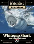 Waterdeep Revisited: A-3 Whitecap Shark