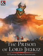 The Prison of Lord Jhakiz: A Player Primer Adventure
