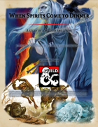 When Spirits Come to Dinner - A heartfelt adventure for 2nd to 3rd level characters