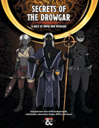 Secrets of The Drowgar: A Race of Drow and Duergar