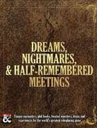 Dreams, Nightmares, and Half-Remembered Meetings