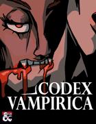 Codex Vampirica (5e): More Vampires, Lairs, and Dreadful Items