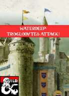 Waterdeep: Troglodytes Attack!