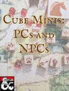 Cube Minis: PCs and NPCs