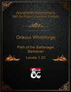 AncientWhiteArmyVet's D&D 5e Pregen Character Portfolio - Barbarian [Path of the Battlerager] - Orikour Whiteforge