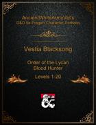 AncientWhiteArmyVet's D&D 5e Pregen Character Portfolio - Blood Hunter [Order of the Lycan] - Vestia Blacksong