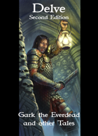 Delve 2nd Ed - Gark the Everdead and Other Tales