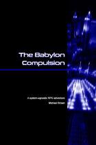 SYSTEMLESS SCENARIOS: The Babylon Compulsion