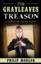 The Grayleaves Treason: A Darkstar Steam Novel